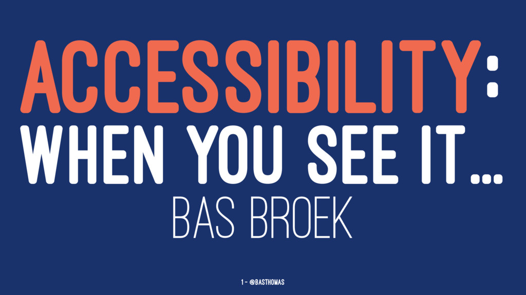 ACCESSIBILITY: WHEN YOU SEE IT... BAS BROEK 1 —...