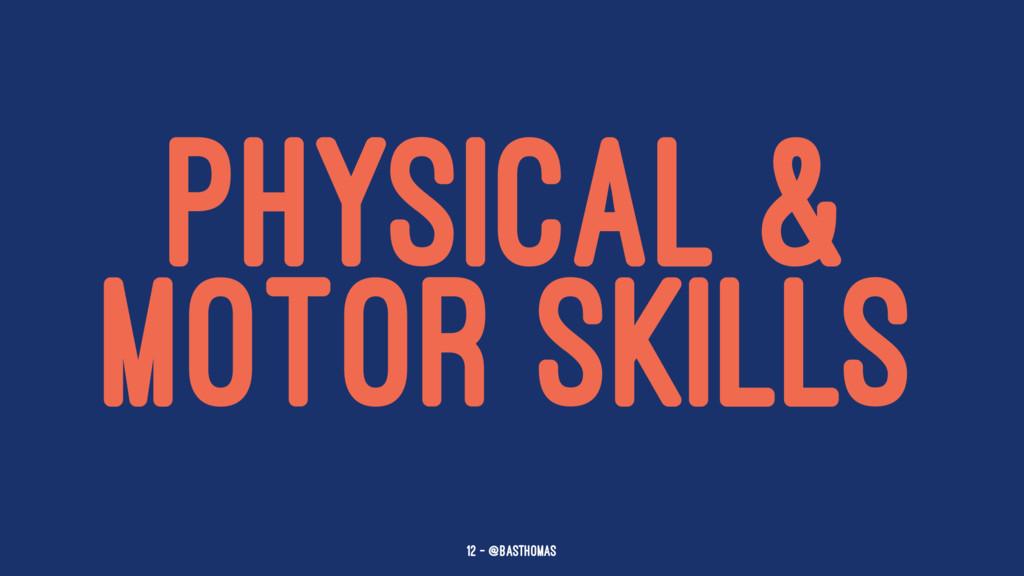 PHYSICAL & MOTOR SKILLS 12 — @basthomas
