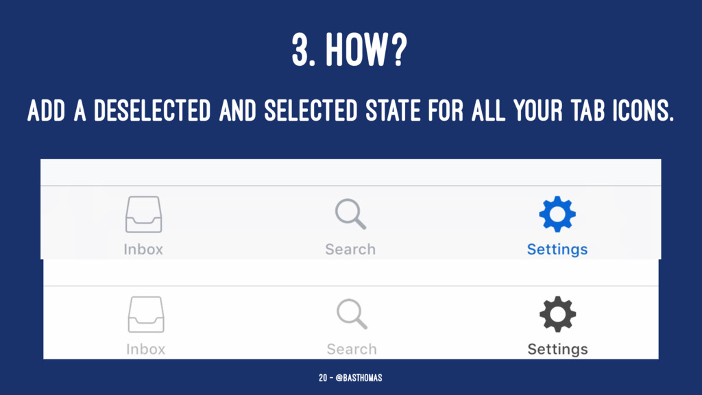 3. HOW? ADD A DESELECTED AND SELECTED STATE FOR...