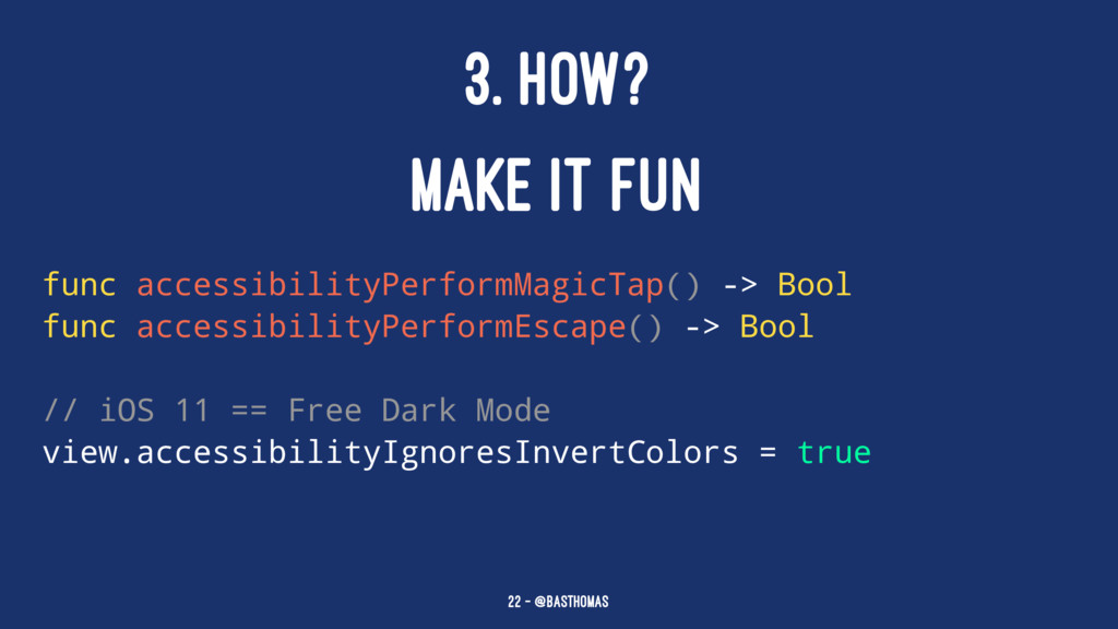 3. HOW? MAKE IT FUN func accessibilityPerformMa...