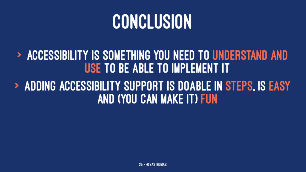CONCLUSION > Accessibility is something you nee...