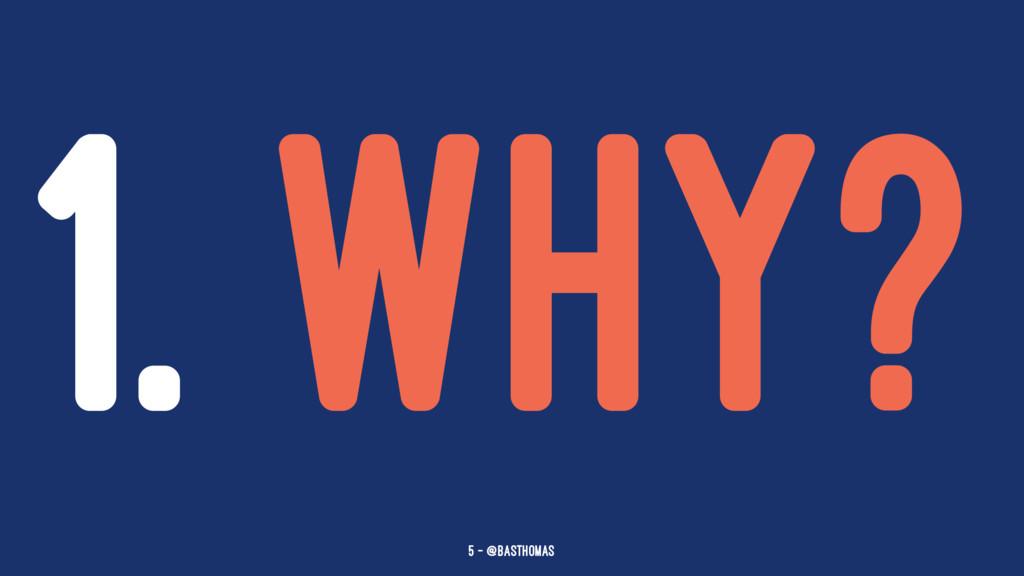 1. WHY? 5 — @basthomas