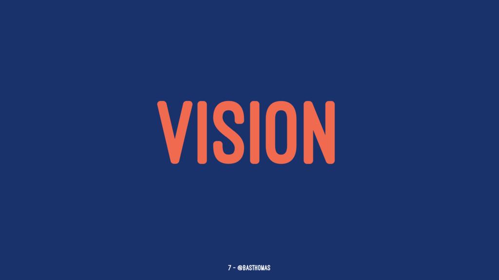 VISION 7 — @basthomas