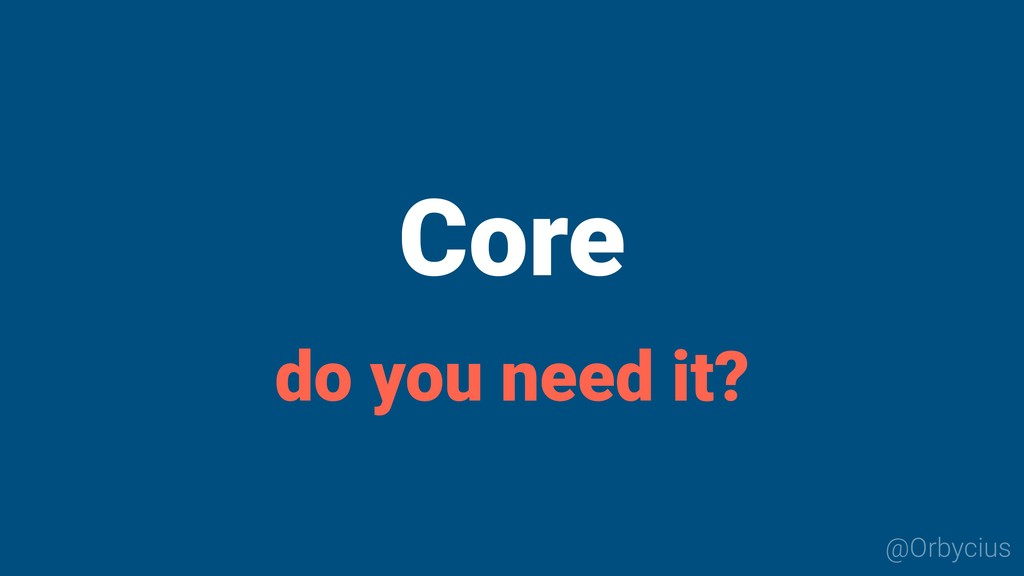 Core @Orbycius do you need it?