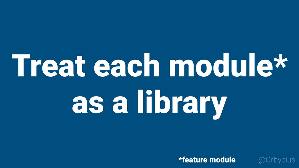 Treat each module* as a library @Orbycius *feat...