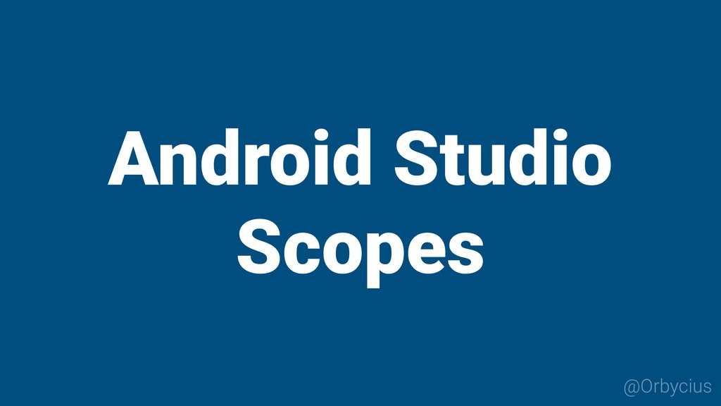 @Orbycius Android Studio Scopes