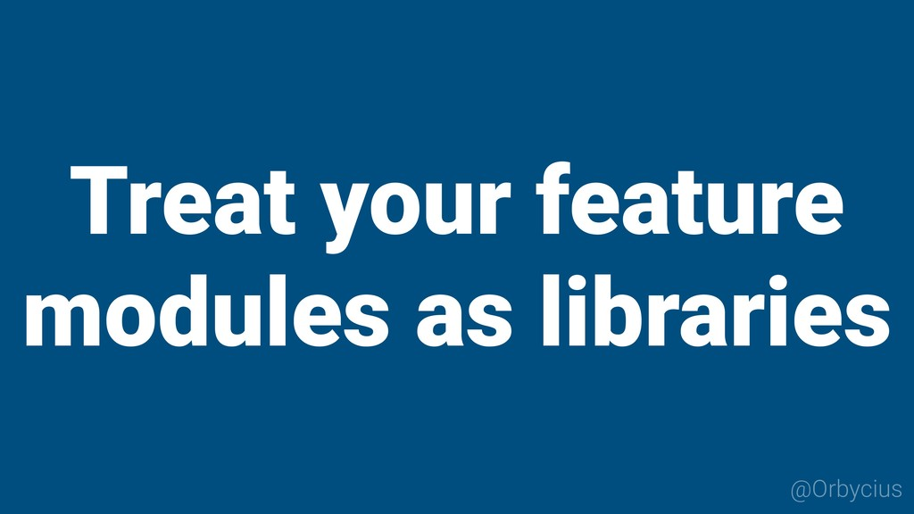 @Orbycius Treat your feature modules as librari...