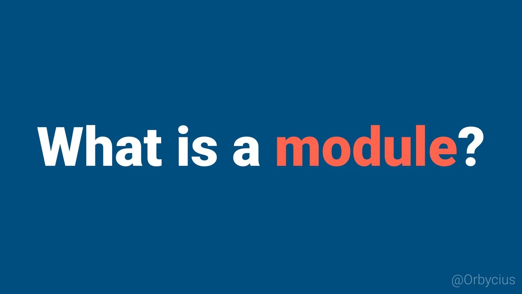 What is a module? @Orbycius