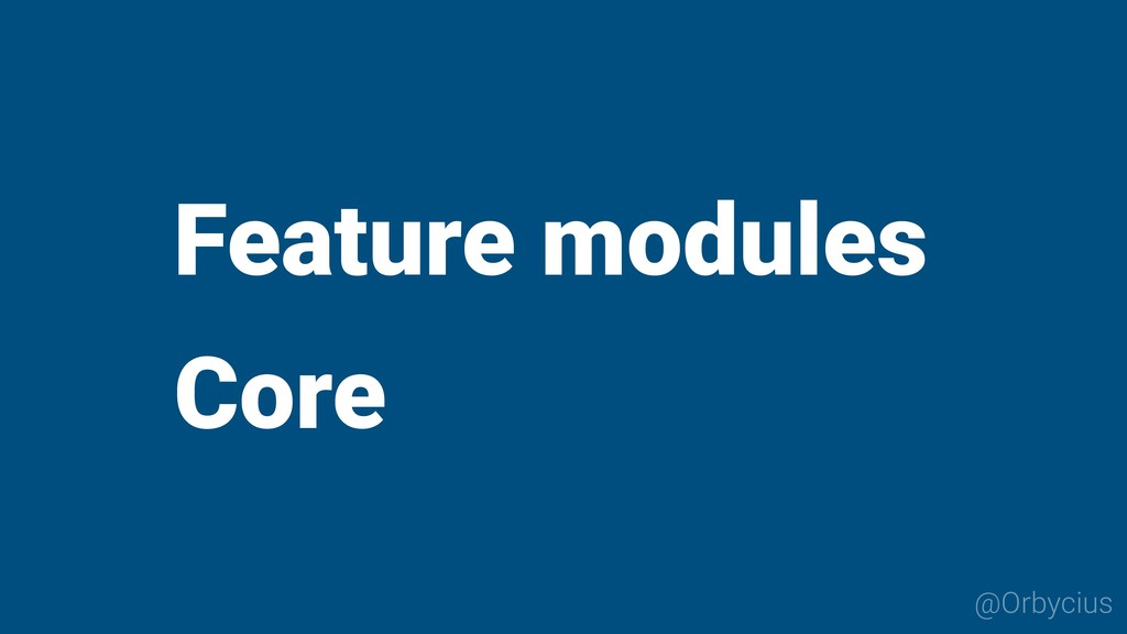 @Orbycius Feature modules Core