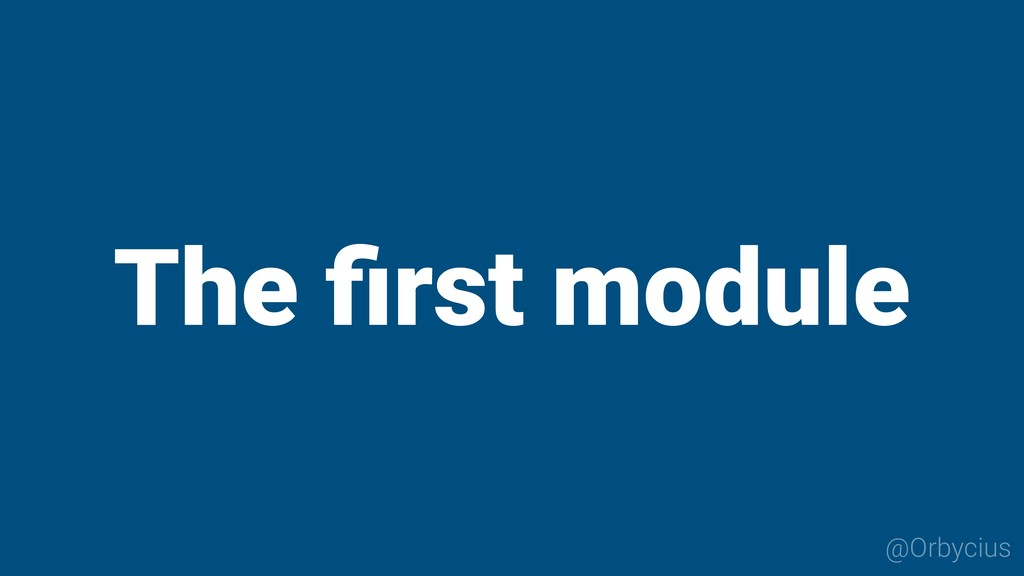The first module @Orbycius