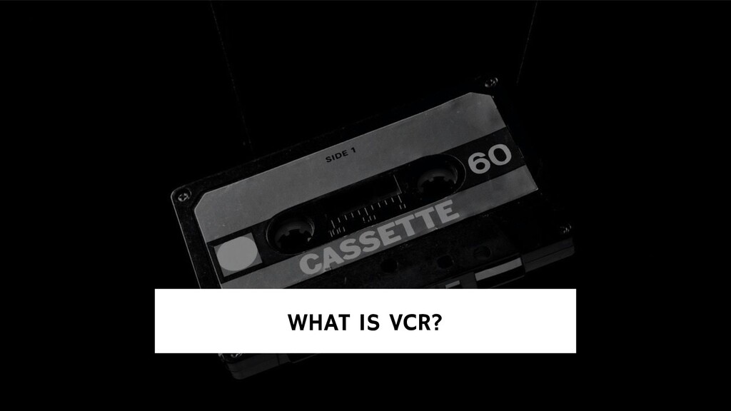 WHAT IS VCR?