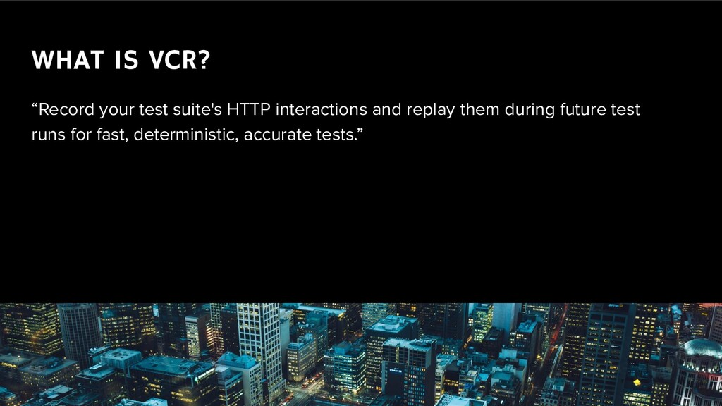 """WHAT IS VCR? """"Record your test suite's HTTP int..."""