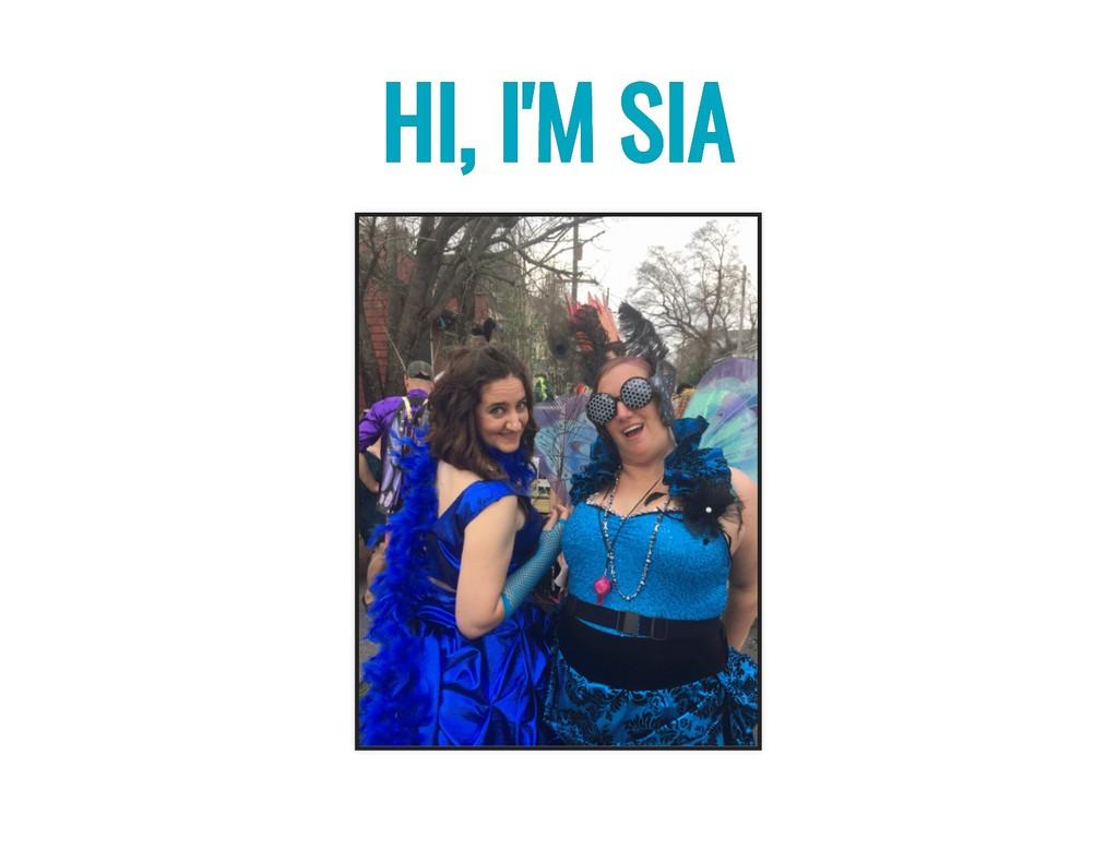 HI, I'M SIA HI, I'M SIA
