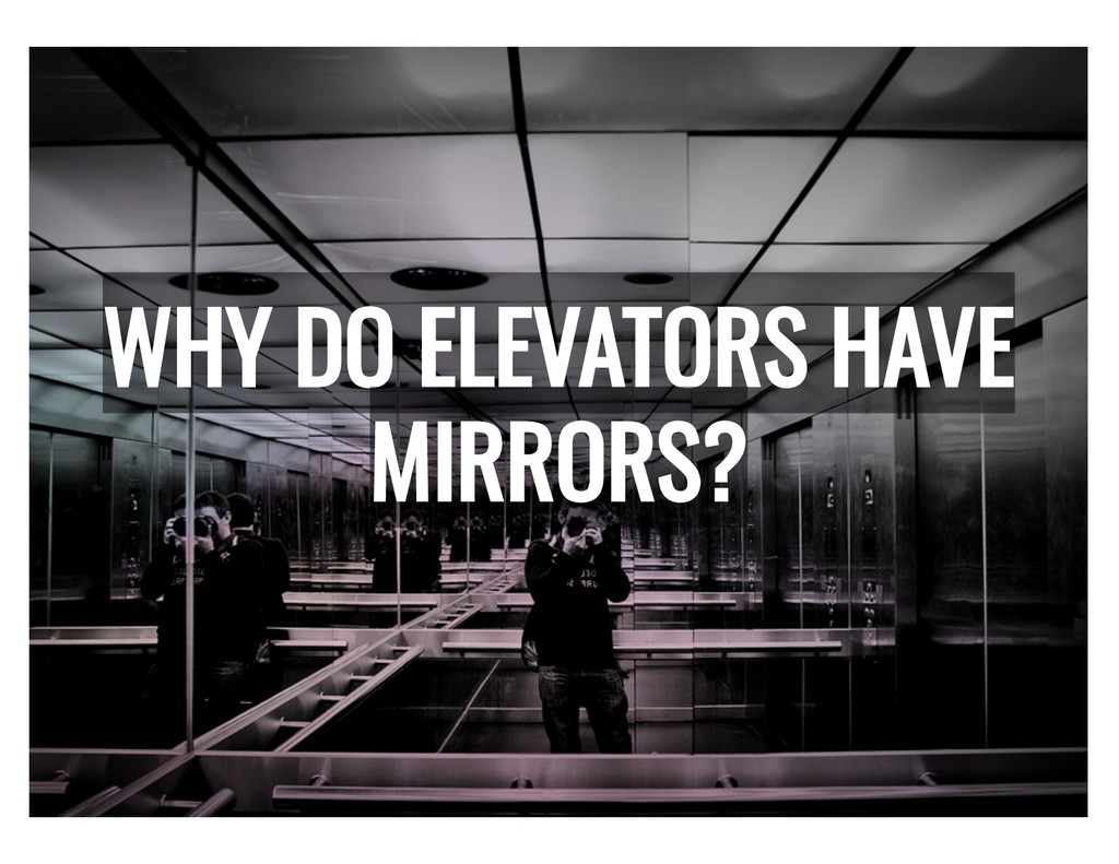WHY DO ELEVATORS HAVE WHY DO ELEVATORS HAVE MIR...