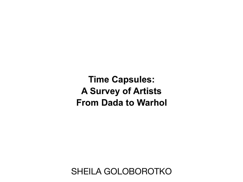 SHEILA GOLOBOROTKO Time Capsules: A Survey of A...