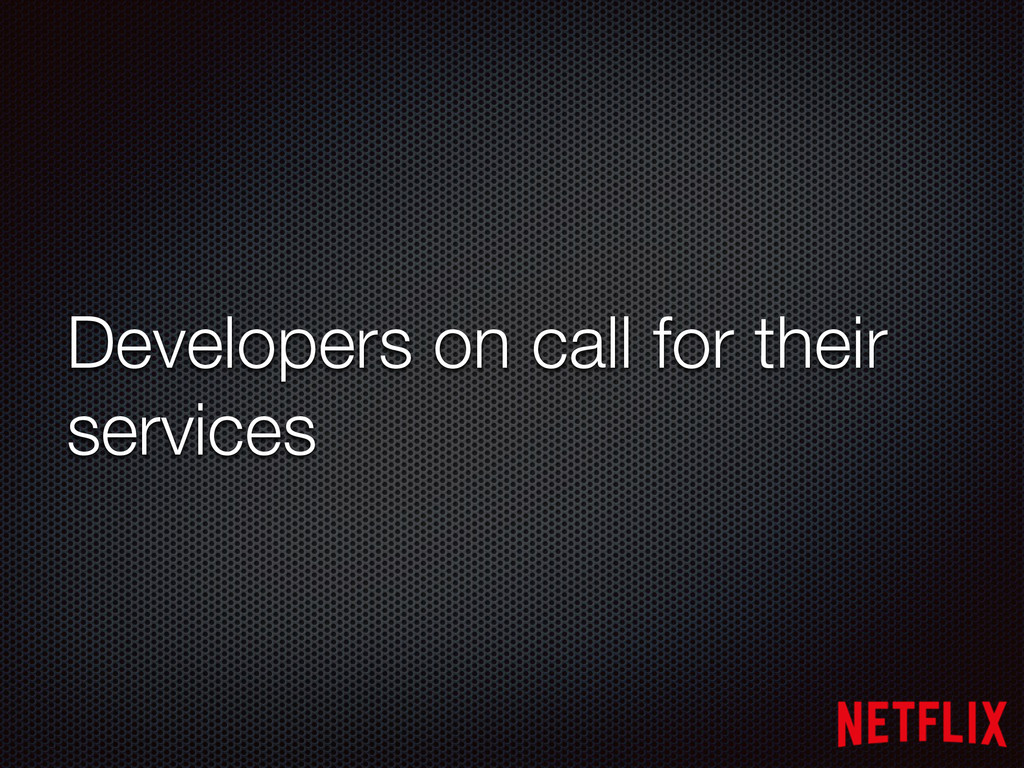 Developers on call for their services