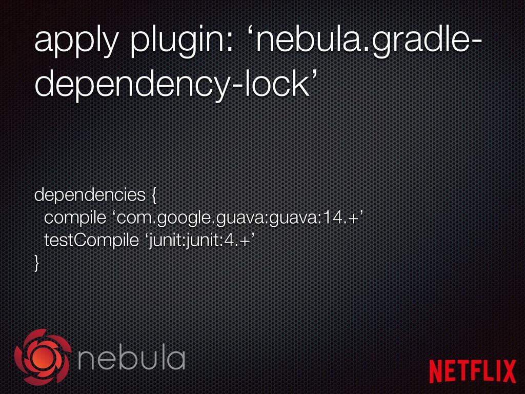 apply plugin: 'nebula.gradle- dependency-lock' ...