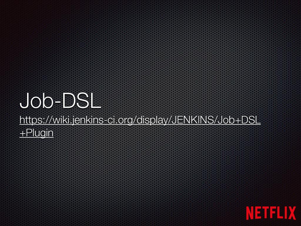 Job-DSL https://wiki.jenkins-ci.org/display/JE...