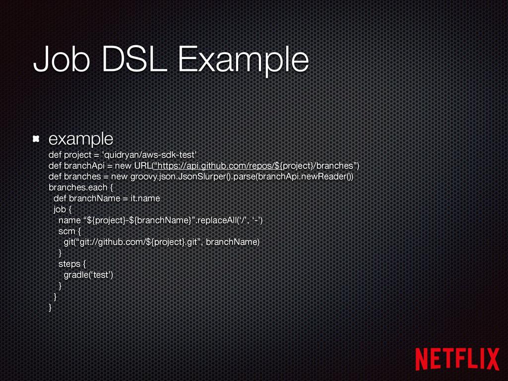 Job DSL Example example def project = 'quidrya...