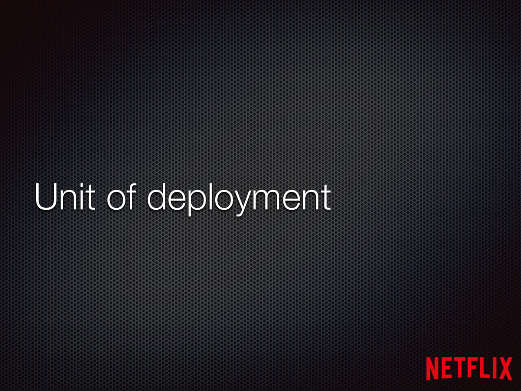 Unit of deployment