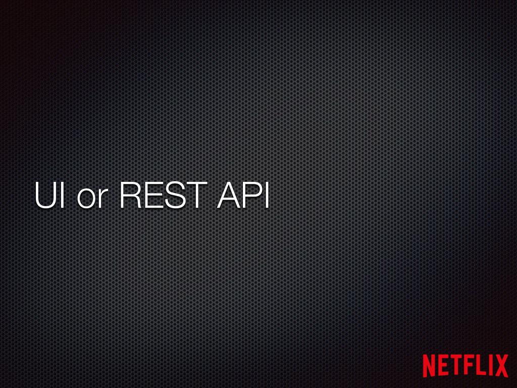 UI or REST API