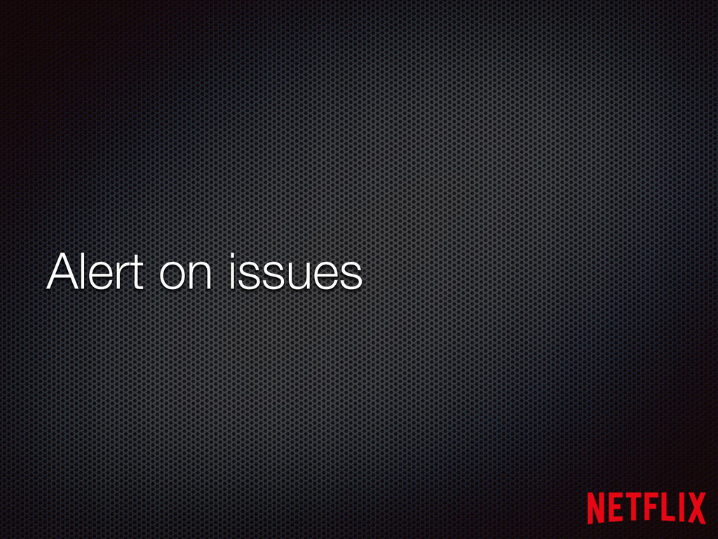 Alert on issues
