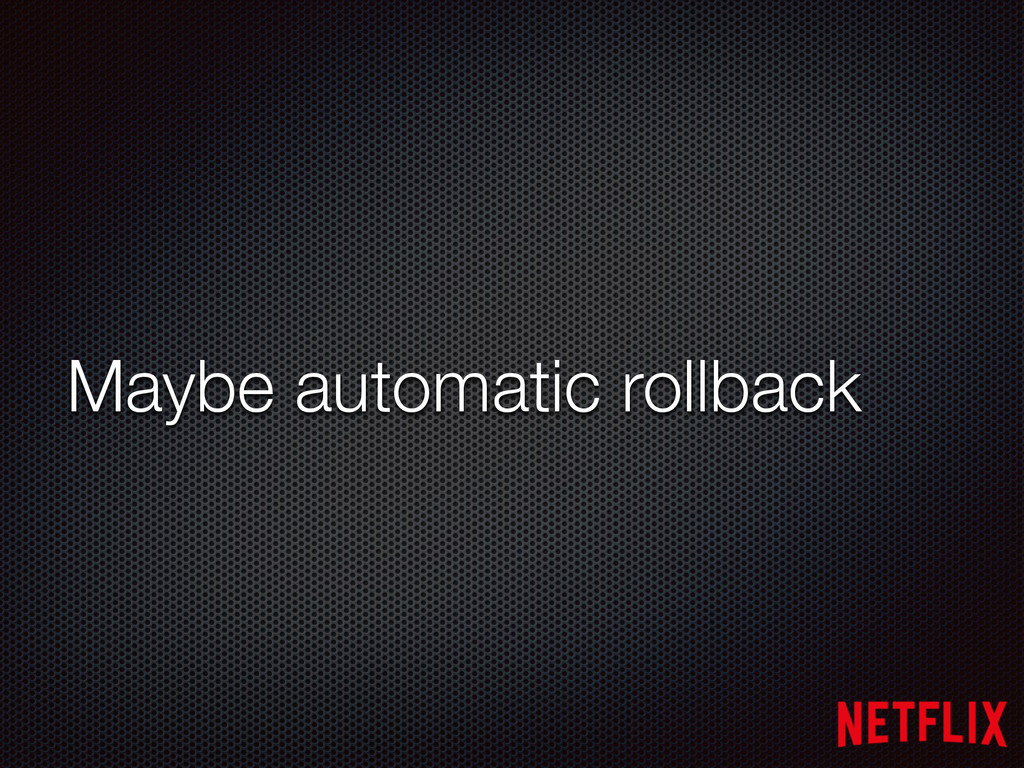 Maybe automatic rollback