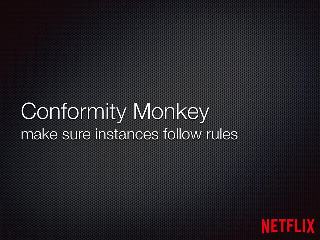Conformity Monkey make sure instances follow ru...