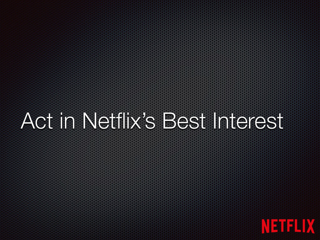 Act in Netflix's Best Interest