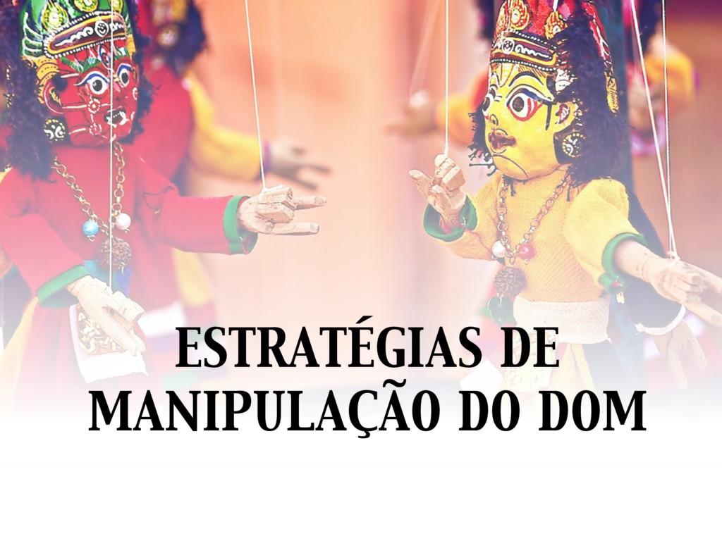 ESTRATÉGIAS DE MANIPULAÇÃO DO DOM
