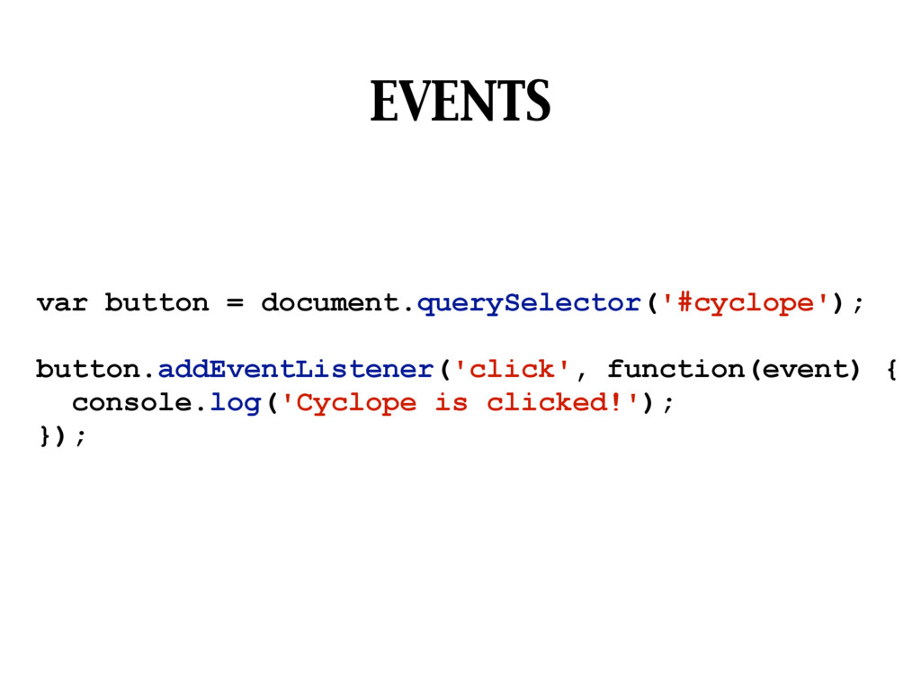 EVENTS var button = document.querySelector('#cy...