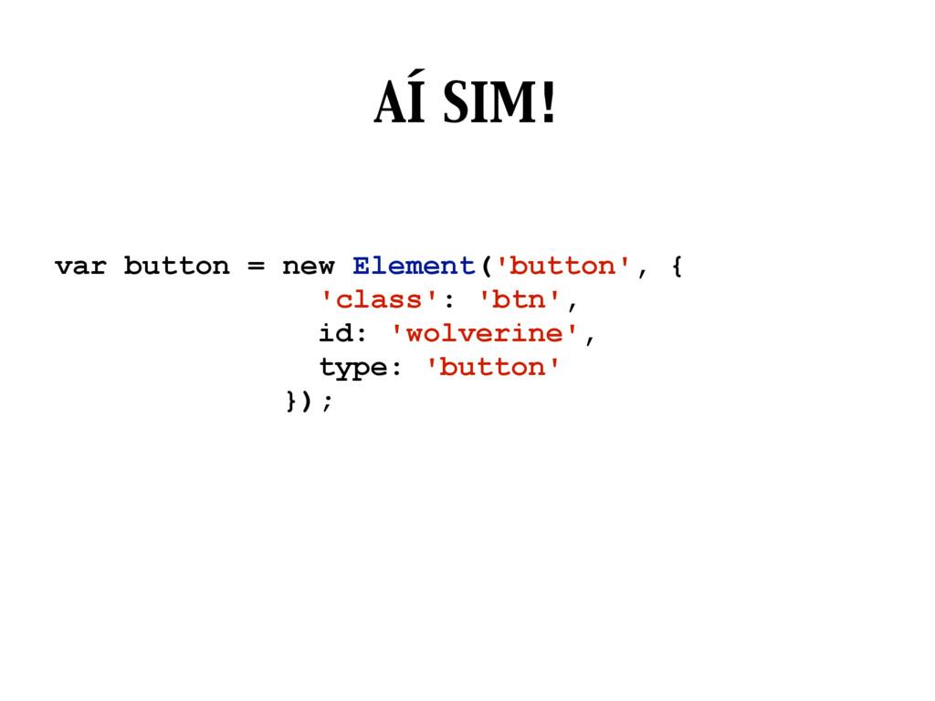 AÍ SIM! var button = new Element('button', { 'c...