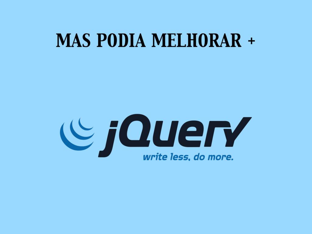 MAS PODIA MELHORAR +