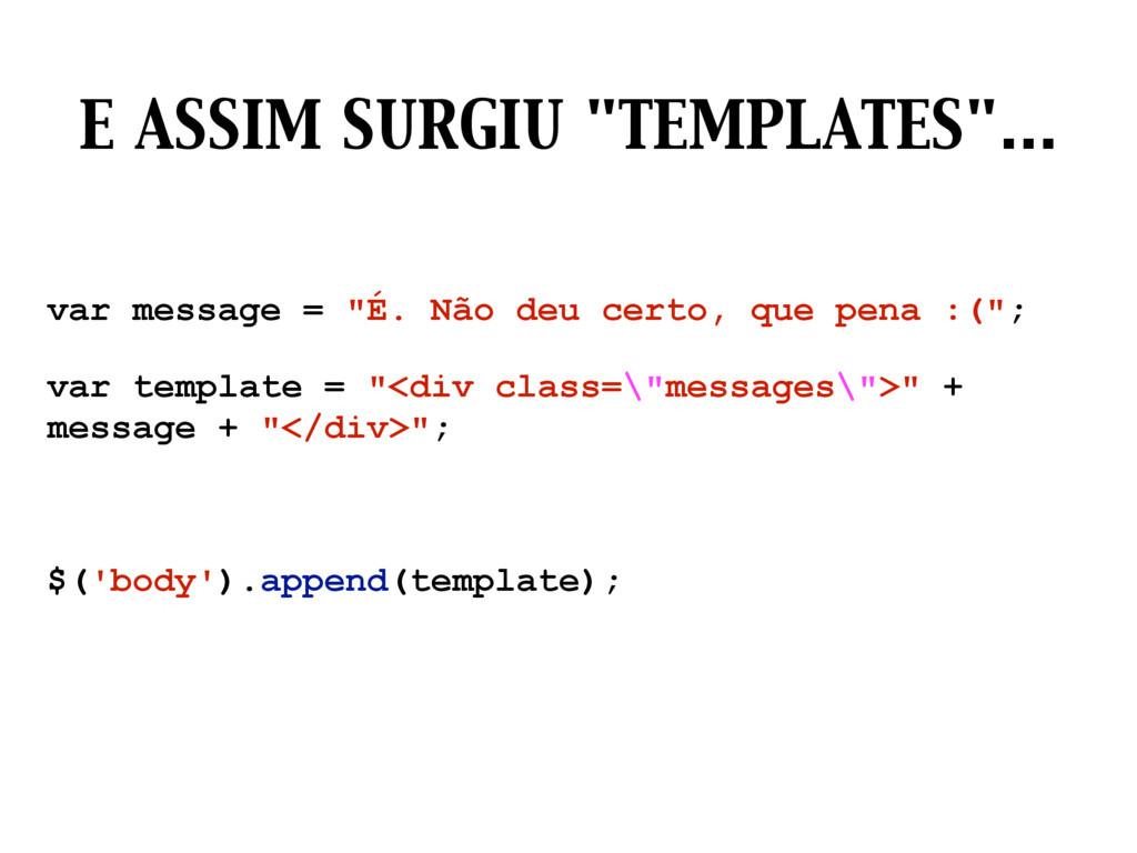 """E ASSIM SURGIU """"TEMPLATES""""… var message = """"É. N..."""