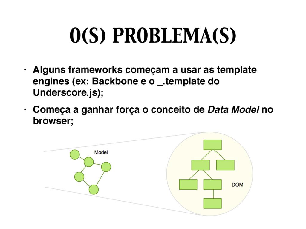 O(S) PROBLEMA(S) • Alguns frameworks começam a ...