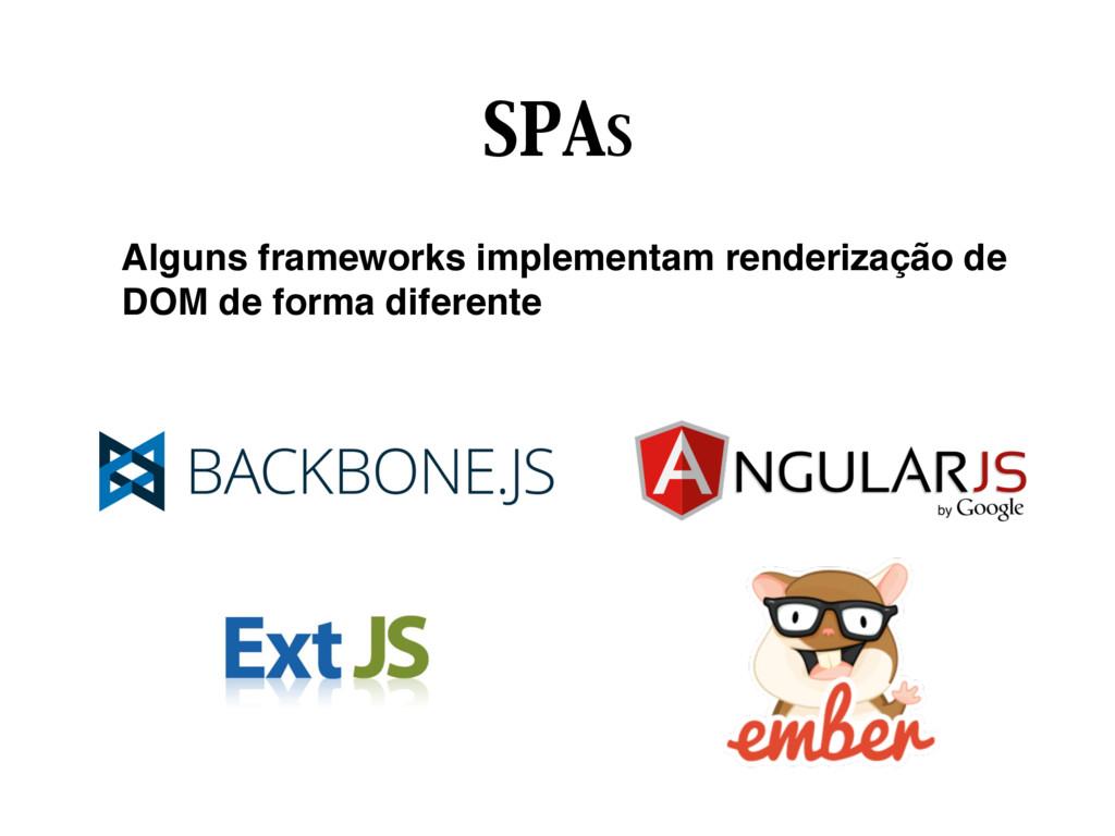 SPAS Alguns frameworks implementam renderização...