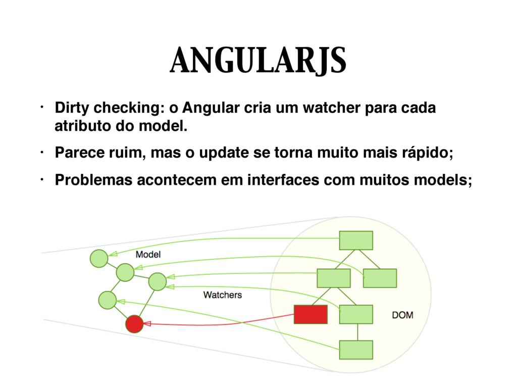 ANGULARJS • Dirty checking: o Angular cria um w...