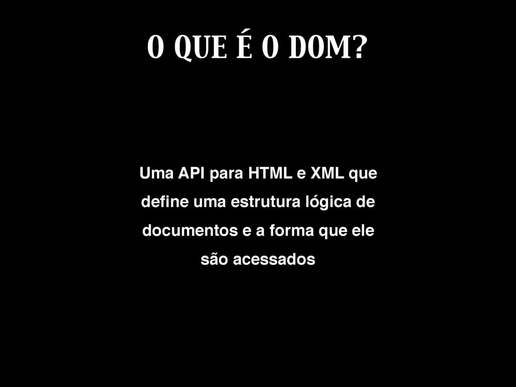 O QUE É O DOM? Document Object Model (DOM) Uma ...