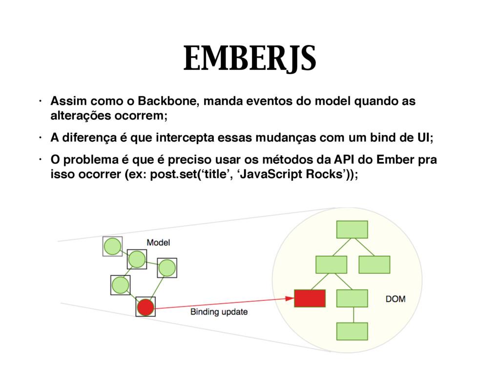 EMBERJS • Assim como o Backbone, manda eventos ...