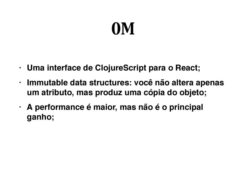 OM • Uma interface de ClojureScript para o Reac...