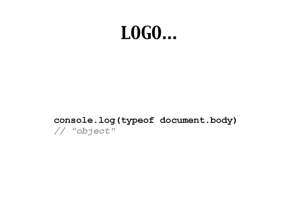 """console.log(typeof document.body) // """"object"""" L..."""