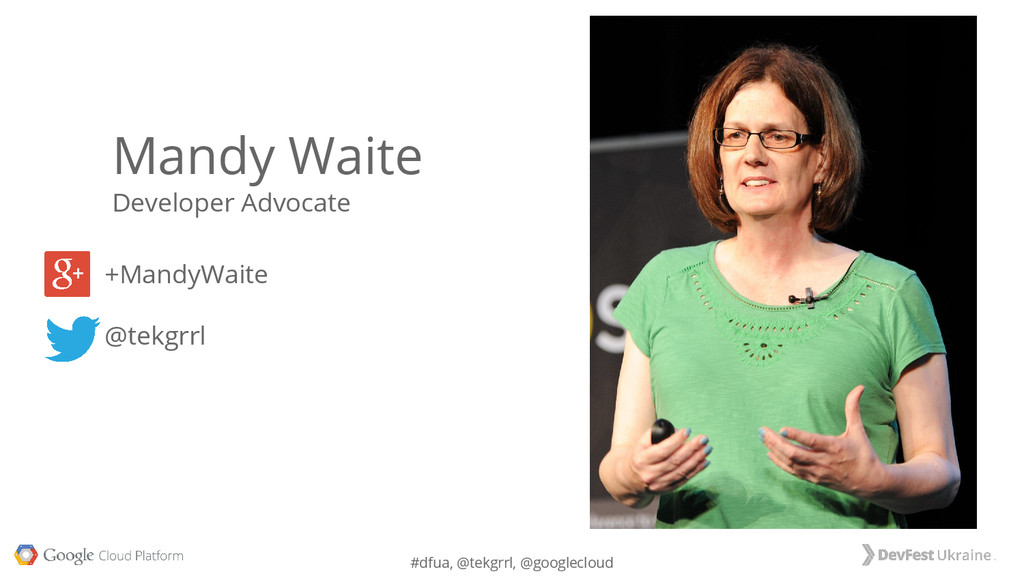 #dfua, @tekgrrl, @googlecloud Mandy Waite Devel...