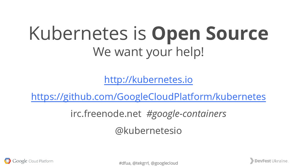 #dfua, @tekgrrl, @googlecloud Kubernetes is Ope...