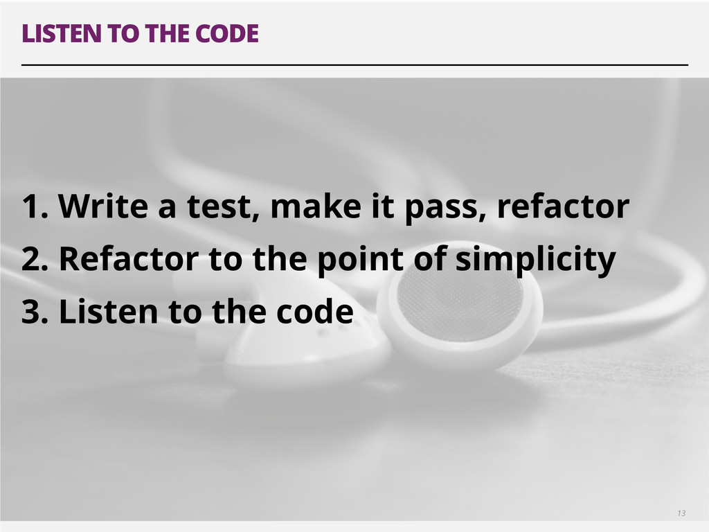 LISTEN TO THE CODE 13 ! ! 1. Write a test, make...