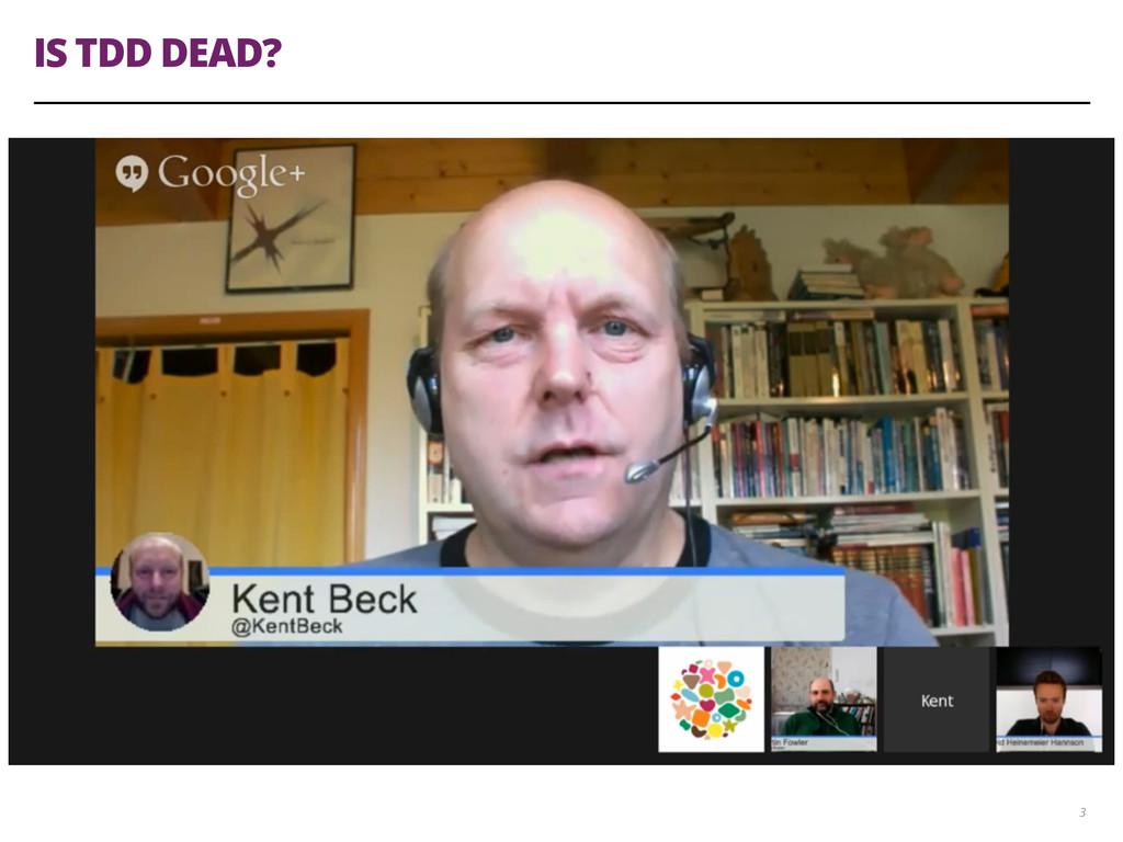 IS TDD DEAD? 3
