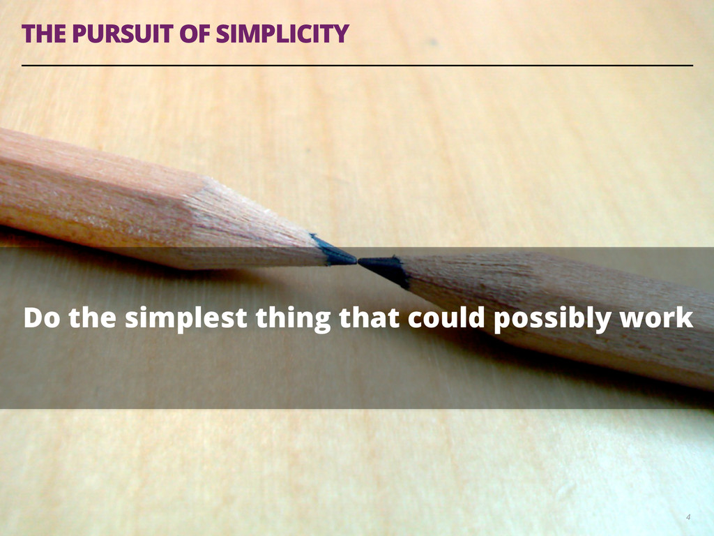 THE PURSUIT OF SIMPLICITY 4 Do the simplest thi...
