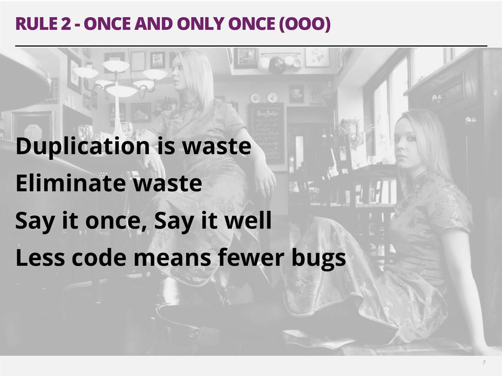 7 ! ! Duplication is waste Eliminate waste Say ...