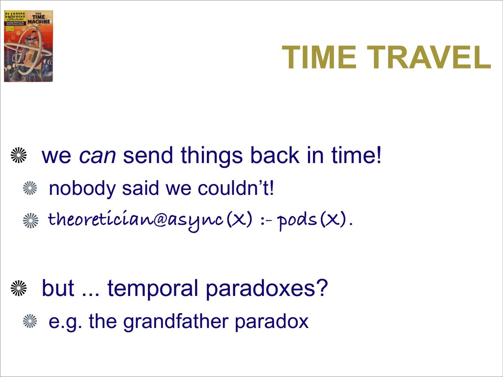 TIME TRAVEL we can send things back in time! no...