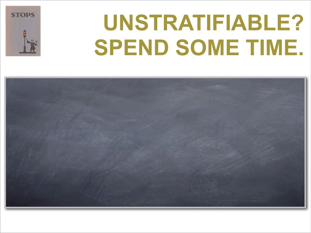 UNSTRATIFIABLE? SPEND SOME TIME.