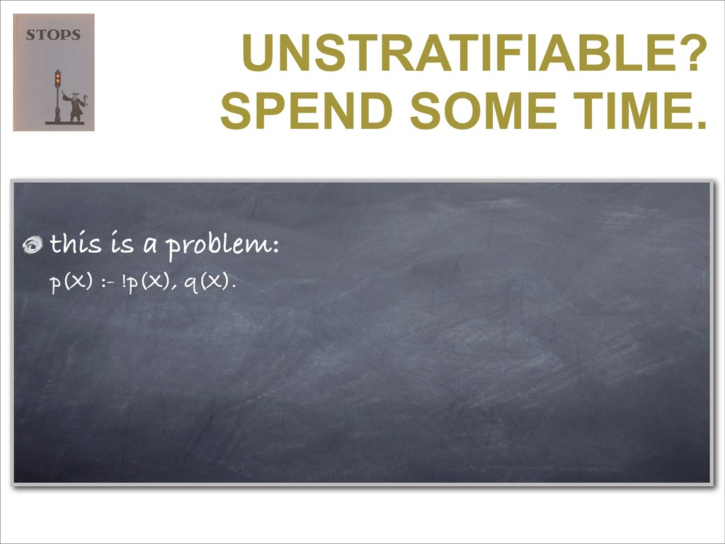 UNSTRATIFIABLE? SPEND SOME TIME. this is a prob...